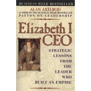 Elizabeth I Ceo:Strategic Lessons from the Leader Who Built an Empire by Axelrod