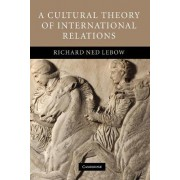 A Cultural Theory of International Relations by Richard Ned Lebow