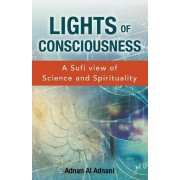 Lights of Consciousness: A Sufi View of Science and Spirituality