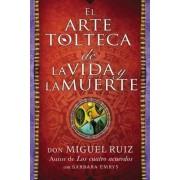 El Arte Tolteca de la Vida y La Muerte (the Toltec Art of Life and Death - Spanish Edition) by Don Miguel Ruiz