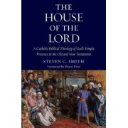 The House of the Lord: A Catholic Biblical Theology of God's Temple Presence in the Old and New Testaments