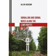 Signalling and Signal Boxes Along the LSWR Routes by Allen Jackson