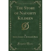 The Story of Naughty Kildeen (Classic Reprint) by Queen Consort of Ferdinand Maria