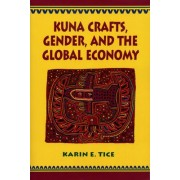 Kuna Crafts, Gender, and the Global Economy by Karin E. Tice