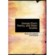 George Eliot's Poetry, and Other Studies by Rose Elizabeth Cleveland