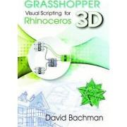 Grasshopper: Visual Scripting for Rhinoceros 3D by David Bachman