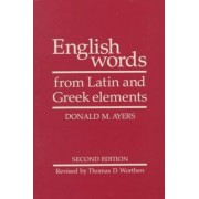 English Words from Latin and Greek Elements by Donald M Ayers