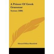 A Primer of Greek Grammar by Edward Dillon Mansfield