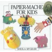 Papier-mache for Kids by Sheila McGraw