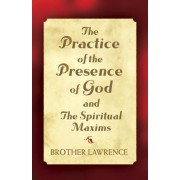 The Practice of the Presence of God and the Spiritual Maxims by Brother Lawrence