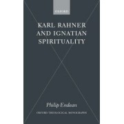 Karl Rahner and Ignatian Spirituality by Philip Endean