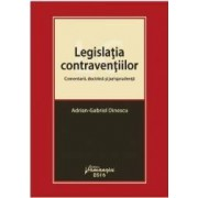 Legislatia contraventiilor. Comentarii doctrina si jurisprudenta - Adrian-Gabriel Dinescu