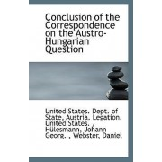 Conclusion of the Correspondence on the Austro-Hungarian Question by United States Dept of State