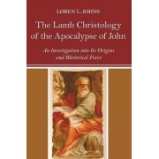 The Lamb Christology of the Apocalypse of John by Loren L Johns