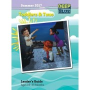 Deep Blue Toddlers & Twos Leader's Guide Summer 2017: Ages 19-35 Months