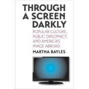 Through a Screen Darkly by Martha Bayles
