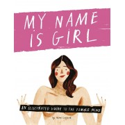 My Name is Girl : An Illustrated Guide into the Female Mind(Nina Cosford)