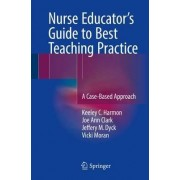 Nurse Educator's Guide to Best Teaching Practice 2016 by Keeley C. Harmon