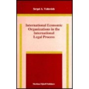 International Economic Organizations in the International Legal Process by Sergei A. Voitovich