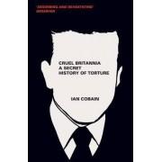 Cruel Britannia by Ian Cobain