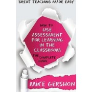 How to Use Assessment for Learning in the Classroom by MR Mike Gershon
