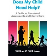 Does My Child Need Help? by William K. Wilkinson