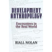 Development Anthropology by Riall Nolan