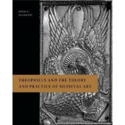 Theophilus and the Theory and Practice of Medieval Art by Heidi C Gearhart