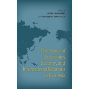 The Nexus of Economics, Security, and International Relations in East Asia by Avery Goldstein