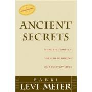 Ancient Secrets: Using the Stories of the Bible to Improve Our Everyday Lives by Rabbi Levi Meier