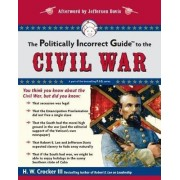 The Politically Incorrect Guide to the Civil War by H. W. Crocker
