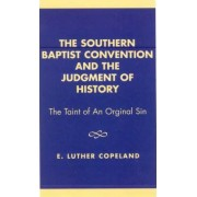 The Southern Baptist Convention and the Judgement of History by Luther E. Copeland