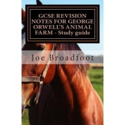 Gcse Revision Notes for George Orwell?s Animal Farm - Study Guide by MR Joe Broadfoot