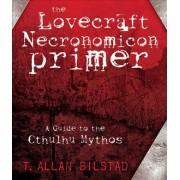 The Lovecraft Necronomicon Primer by T. Allan Bilstad