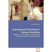 Learning and Teaching in Human Anatomy by Robert E MacLaren