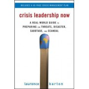 Crisis Leadership Now: A Real-World Guide to Preparing for Threats, Disaster, Sabotage, and Scandal by Laurence Barton