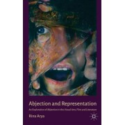 Abjection and Representation: An Exploration of Abjection in the Visual Arts, Film and Literature
