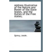 Address Illustrative of the Nature and Power of the Slave States, and the Duties of the Free States; by Quincy Josiah