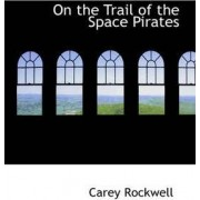 On the Trail of the Space Pirates by Carey Rockwell