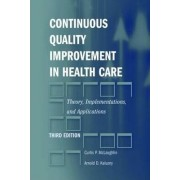 Continuous Quality Improvement in Health Care: Theory, Implementations, and Applications by Curtis P. McLaughlin