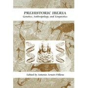 Prehistoric Iberia: Proceedings of an International Conference on 'Prehistoric Iberia: Genetics, Anthropology, and Linguistics', Held November 16-17, 1998, in Madrid, Spain by Antonio Arnaiz-Villena