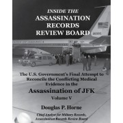 Inside the Assassination Records Review Board by Douglas P Horne