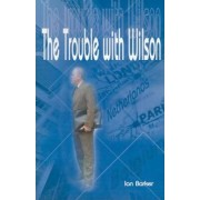 The Trouble with Wilson by Ian Barker