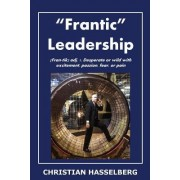 Frantic Leadership: How to Grow Leaders, Inspire Others and Achieve Results or Develop Management Potential by Applying New Mindset, Think