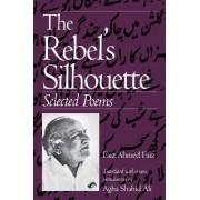 The Rebel's Silhouette by Faiz Ahmed Faiz