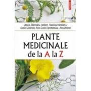 Plante medicinale de la A la Z - Ursula Stanescu Monica Hancianu Oana Cioanca