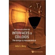 An Introduction to Interfaces and Colloids: The Bridge to Nanoscience by John C. Berg