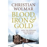 Blood, Iron and Gold by Christian Wolmar
