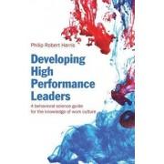 Developing High Performance Leaders by Philip Robert Harris