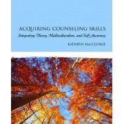 Acquiring Counseling Skills by Kathryn Maccluskie